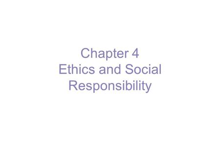 Chapter 4 Ethics and Social Responsibility. Social responsibility - a business's intention, beyond its legal and economic obligations, to do the right.