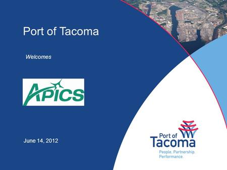 Port of Tacoma Welcomes June 14, 2012. Port of Tacoma – A Global Gateway Japan Korea Shanghai Hong Kong Singapore Taiwan Alaska Hawaii Europe.