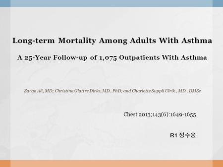 Long-term Mortality Among Adults With Asthma A 25-Year Follow-up of 1,075 Outpatients With Asthma Zarqa Ali, MD; Christina Glattre Dirks, MD, PhD; and.