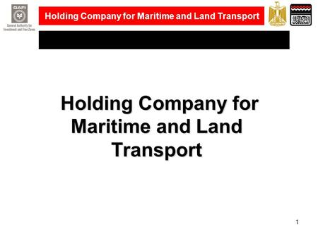 Holding Company for Maritime and Land Transport 1 Holding Company for Maritime and Land Transport Holding Company for Maritime and Land Transport.