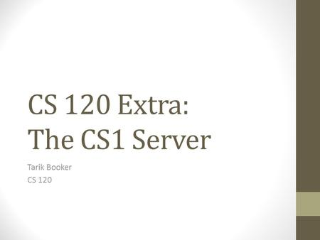 CS 120 Extra: The CS1 Server Tarik Booker CS 120.