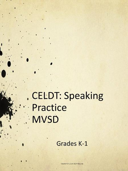 CELDT: Speaking Practice MVSD Grades K-1 Adapted from LAUSD CELDT Resources.