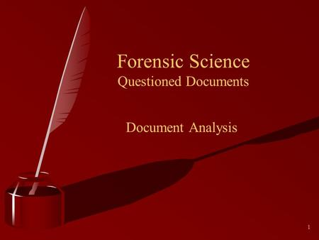 1 Forensic Science Questioned Documents Document Analysis.