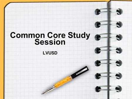 Common Core Study Session LVUSD. Agenda LVUSD transition to Common Core Strategic Plan goals for 13/14 Demonstration of NGA & Common Core Instructional.