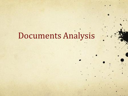 Documents Analysis. Documents as evidence Document examiners verify handwriting and signatures; authenticate documents; characterize papers, pigments.