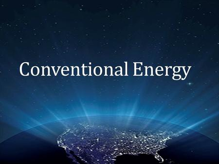 "Conventional Energy. What is Conventional Energy Energy that is derived or taken from ""classic"" ordinary sources 98% of Canada's Energy comes from Oil."