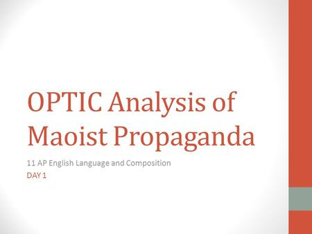 OPTIC Analysis of Maoist Propaganda 11 AP English Language and Composition DAY 1.