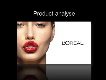 Product analyse. Target audience Brand image Name Positioned Packaging Slogan Product criteria.