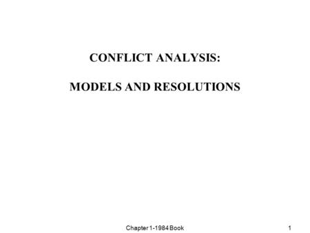 Chapter 1-1984 Book1 CONFLICT ANALYSIS: MODELS AND RESOLUTIONS.