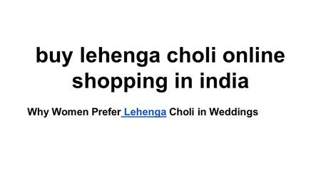 Buy lehenga choli online shopping in india Why Women Prefer Lehenga Choli in Weddings Lehenga.