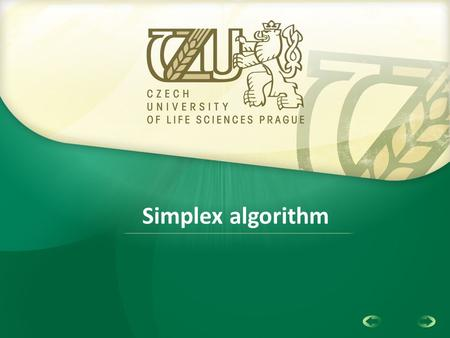 1 Simplex algorithm. 2 The Aim of Linear Programming A Linear Programming model seeks to maximize or minimize a linear function, subject to a set of linear.