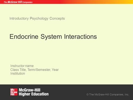 © The McGraw-Hill Companies, Inc. Instructor name Class Title, Term/Semester, Year Institution Introductory Psychology Concepts Endocrine System Interactions.