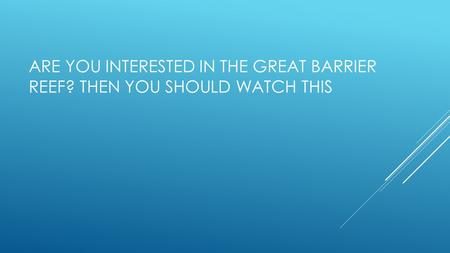 ARE YOU INTERESTED IN THE GREAT BARRIER REEF? THEN YOU SHOULD WATCH THIS.