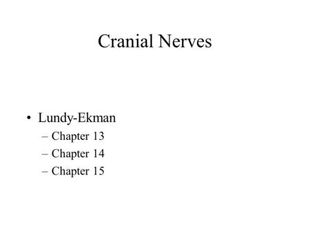 Cranial Nerves Lundy-Ekman –Chapter 13 –Chapter 14 –Chapter 15.