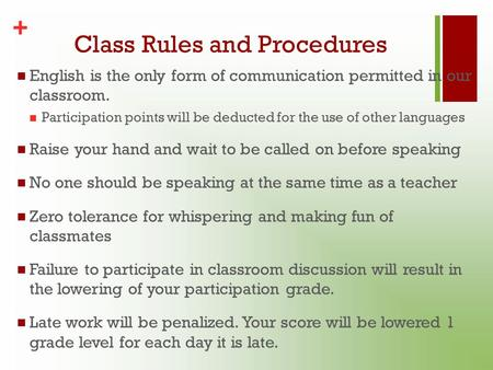 + Class Rules and Procedures English is the only form of communication permitted in our classroom. Participation points will be deducted for the use of.