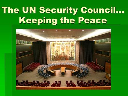 The UN Security Council… Keeping the Peace. In the UN Charter…  Has primary responsibility for peace & security  Can recommend solutions to countries.