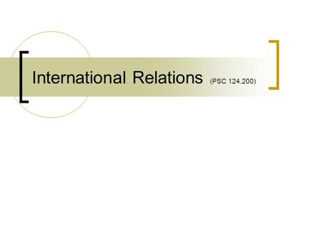 International Relations (PSC 124.200). Instructors Hans Peter Schmitz Haley Swedlund Are you registered for this class? Monday, January 14, 2008.