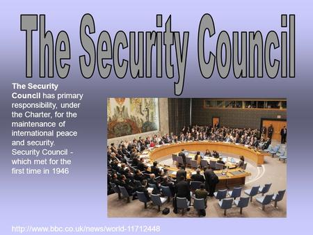 The Security Council has primary responsibility, under the Charter, for the maintenance of international peace and security. Security Council - which met.