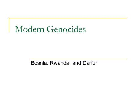 Modern Genocides Bosnia, Rwanda, and Darfur. Bosnia Population 4 million in 1991 3 main ethnic groups  Bosniak (Bosnian Muslim) – 44%  Serb – 31% 