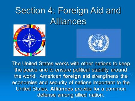 Section 4: Foreign Aid and Alliances The United States works with other nations to keep the peace and to ensure political stability around the world. American.