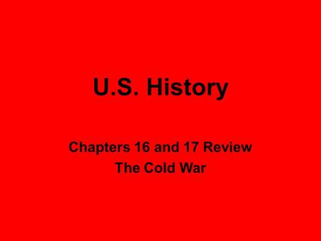 U.S. History Chapters 16 and 17 Review The Cold War.