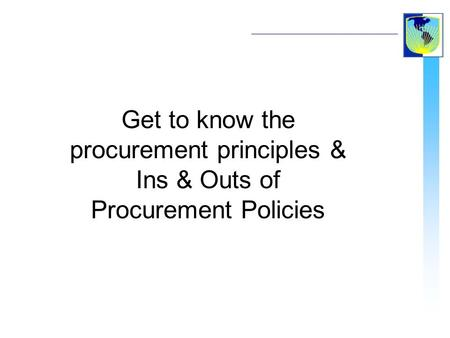 Get to know the procurement principles & Ins & Outs of Procurement Policies.