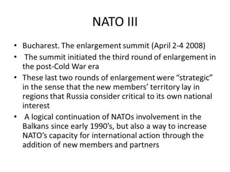 NATO III Bucharest. The enlargement summit (April 2-4 2008) The summit initiated the third round of enlargement in the post-Cold War era These last two.