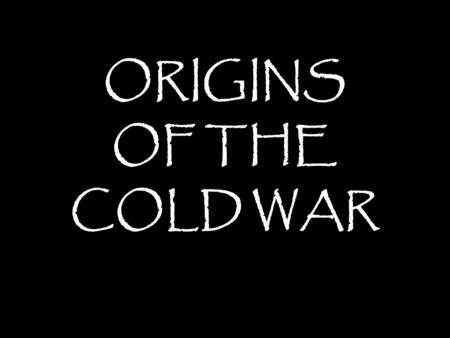ORIGINS OF THE COLD WAR.  1917 – US-RUS had strained relations  1933 – US officially recognizes Communist Russia (out of necessity, not want)  1941.