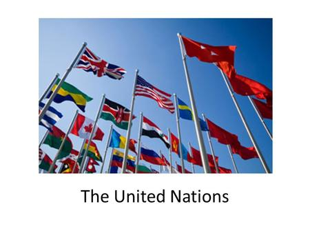 The United Nations. What is the mission for the U.N.? Founded in 1945 Mission – to maintain peace, develop good relations between countries, promote cooperation.