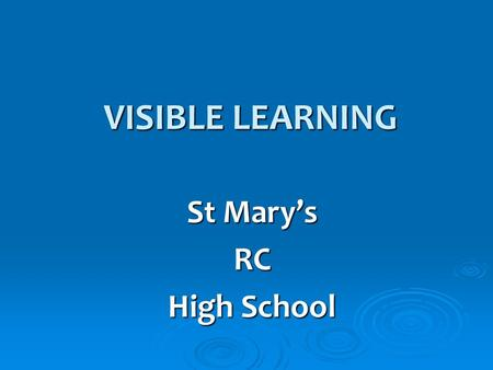 VISIBLE LEARNING VISIBLE LEARNING St Mary's RC High School.
