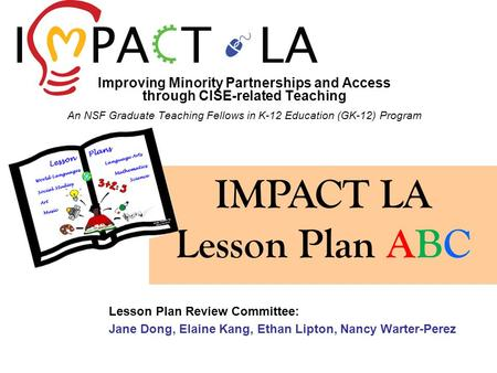 Lesson Plan Review Committee: Jane Dong, Elaine Kang, Ethan Lipton, Nancy Warter-Perez IMPACT LA Lesson Plan ABC Improving Minority Partnerships and Access.