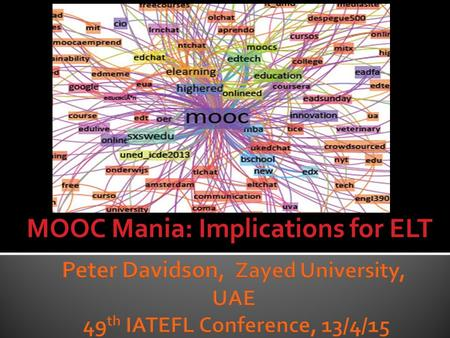 "MOOC Mania: Implications for ELT.  ""Education systems around the world are on the brink of major transformation""(ATC, 2013)  Disruptive technologies."