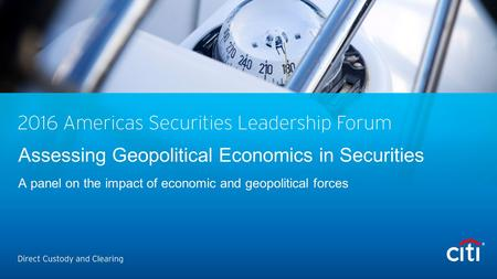 Assessing Geopolitical Economics in Securities A panel on the impact of economic and geopolitical forces.