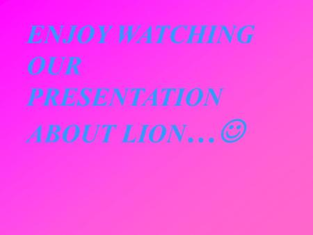 ENJOY WATCHING OUR PRESENTATION ABOUT LION …. Item Lion (Panthera leo) - a large, carnivorous land mammal of the feline family, second only to Tiger.