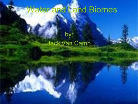 Water and Land Biomes by: Jack Van Camp. Grassland Biomes Its tall grass protects animals from predators. Dead grass turns into soil. Animal populations.