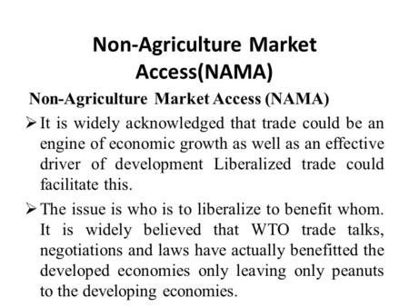 Non-Agriculture Market Access(NAMA)  It is widely acknowledged that trade could be an engine of economic growth as well as an effective driver of development.