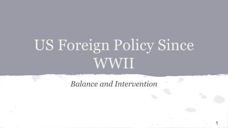 US Foreign Policy Since WWII Balance and Intervention 1.