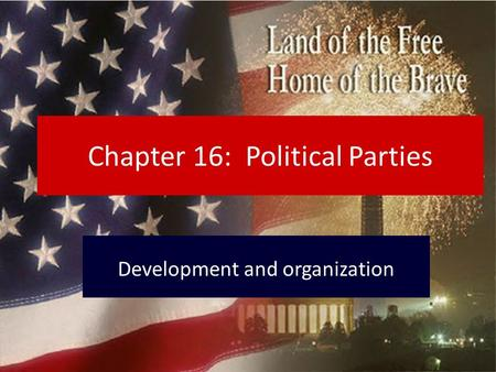 Chapter 16: Political Parties Development and organization.
