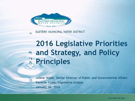 Www.emwd.org 1 EASTERN MUNICIPAL WATER DISTRICT 2016 Legislative Priorities and Strategy, and Policy Principles Jolene Walsh, Senior Director of Public.