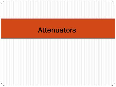 Attenuators. Attenuators are simple but very important instruments. Unlike an amplifier, which is ordinarily used to increase a signal level by a given.