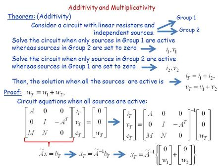 Additivity and Multiplicativity Theorem: (Additivity) Consider a circuit with linear resistors and independent sources. Group 1 Group 2 Solve the circuit.