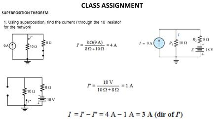 1. Using superposition, find the current I through the 10 resistor for the network CLASS ASSIGNMENT SUPERPOSITION THEOREM.