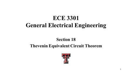 1 ECE 3301 General Electrical Engineering Section 18 Thevenin Equivalent Circuit Theorem.