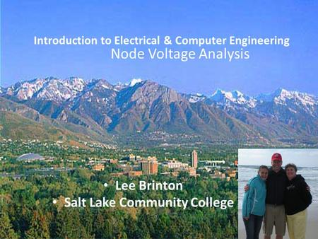 Lee Brinton Salt Lake Community College 1 Introduction to Electrical & Computer Engineering Node Voltage Analysis.