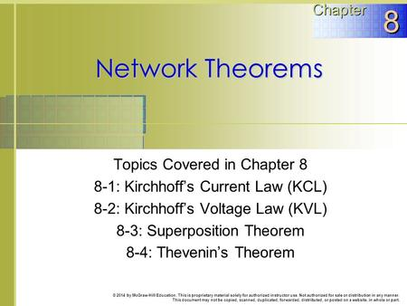 Network Theorems Topics Covered in Chapter 8 8-1: Kirchhoff's Current Law (KCL) 8-2: Kirchhoff's Voltage Law (KVL) 8-3: Superposition Theorem 8-4: Thevenin's.