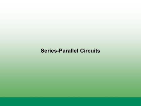 Series-Parallel Circuits. Most practical circuits have both series and parallel components. Components that are connected in series will share a common.