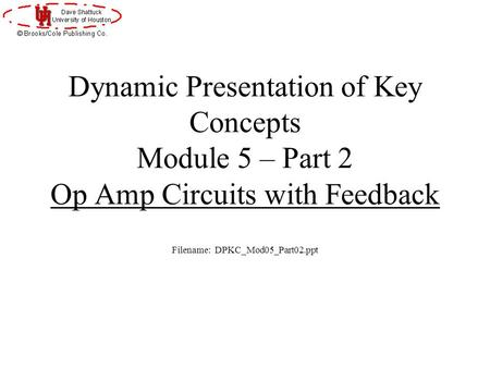 Dynamic Presentation of Key Concepts Module 5 – Part 2 Op Amp Circuits with Feedback Filename: DPKC_Mod05_Part02.ppt.