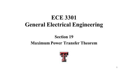 1 ECE 3301 General Electrical Engineering Section 19 Maximum Power Transfer Theorem.