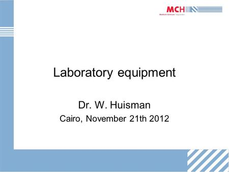 Laboratory equipment Dr. W. Huisman Cairo, November 21th 2012.