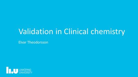 Validation in Clinical chemistry Elvar Theodorsson.